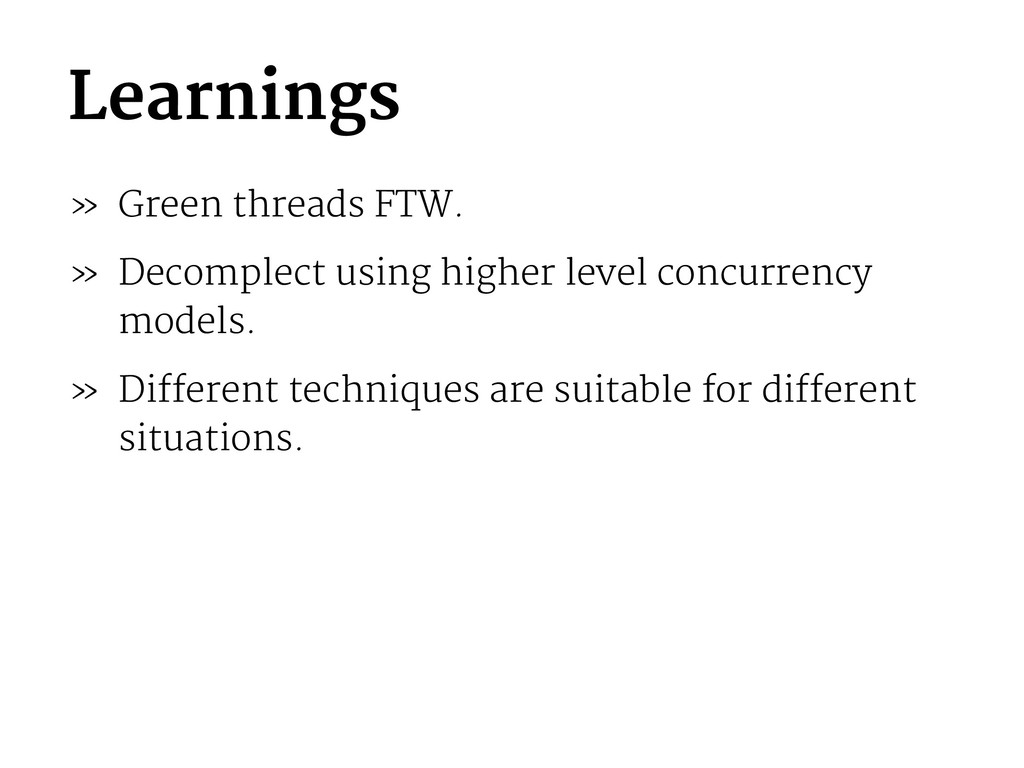 Learnings » Green threads FTW. » Decomplect usi...