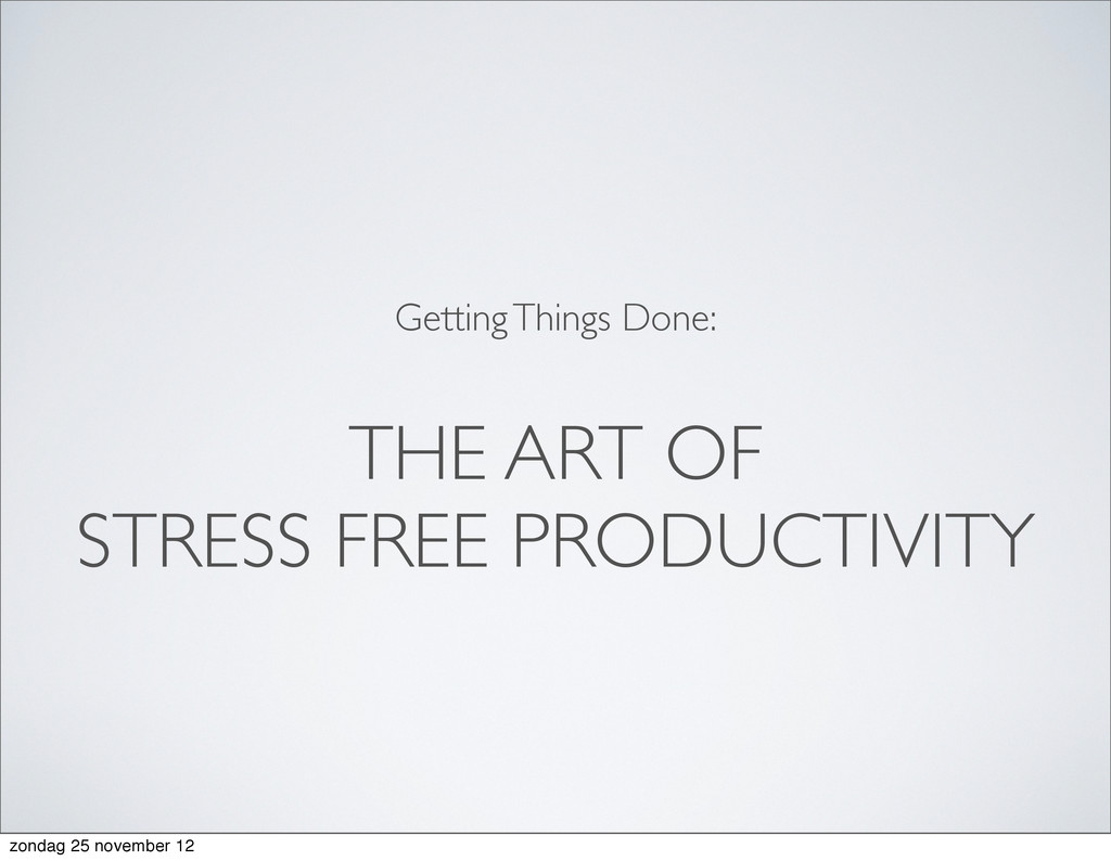 THE ART OF STRESS FREE PRODUCTIVITY Getting Thi...
