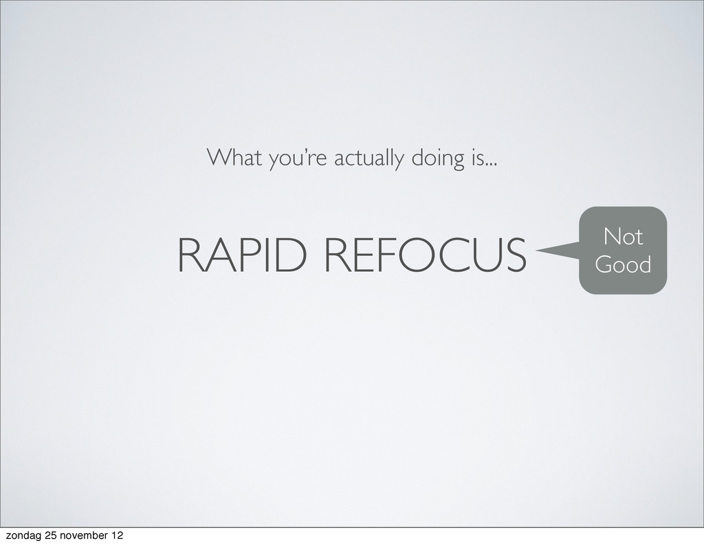 RAPID REFOCUS What you're actually doing is... ...