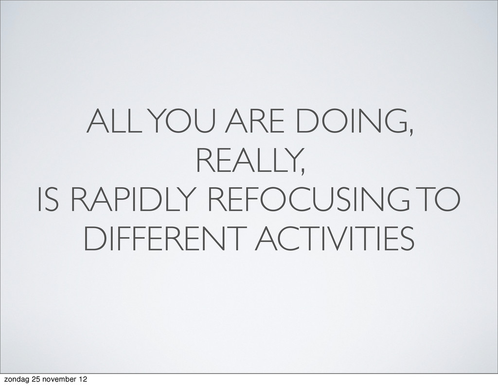 ALL YOU ARE DOING, REALLY, IS RAPIDLY REFOCUSIN...