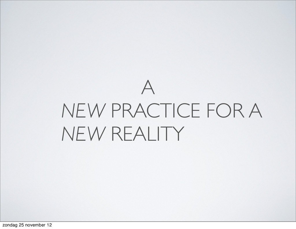 A NEW PRACTICE FOR A NEW REALITY zondag 25 nove...