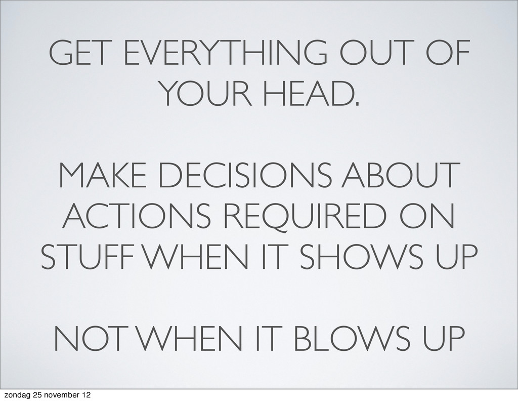 GET EVERYTHING OUT OF YOUR HEAD. MAKE DECISIONS...