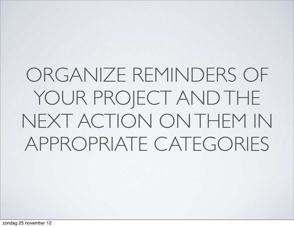 ORGANIZE REMINDERS OF YOUR PROJECT AND THE NEXT...