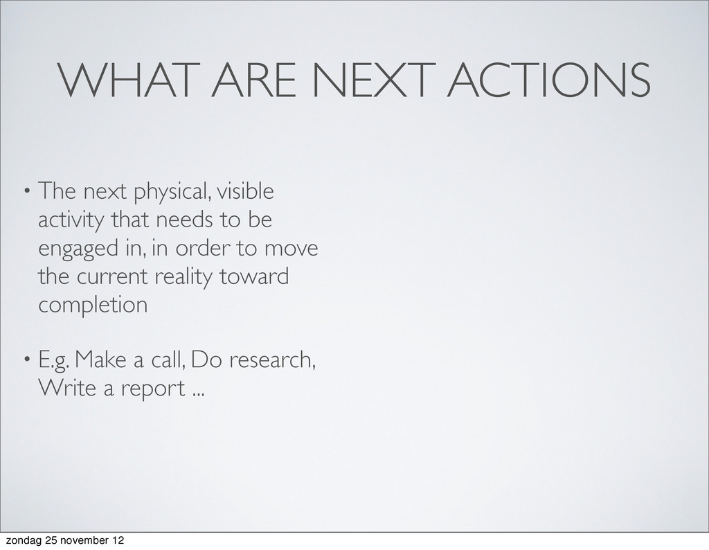WHAT ARE NEXT ACTIONS • The next physical, visi...