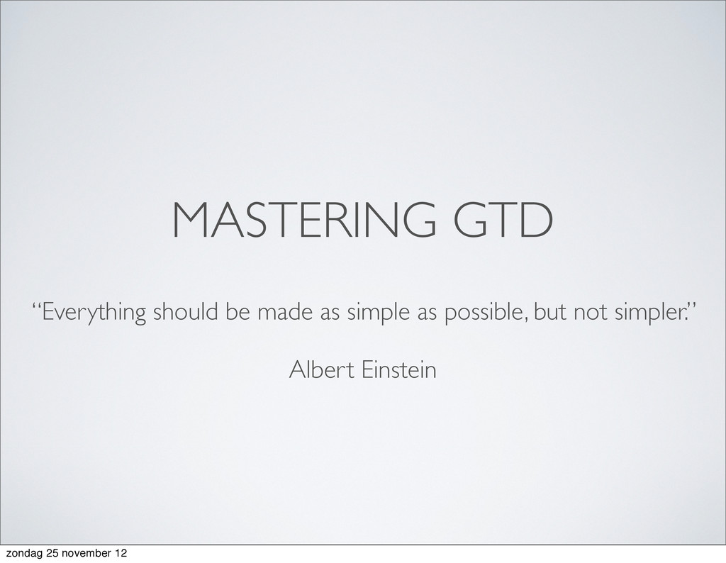"""MASTERING GTD """"Everything should be made as sim..."""