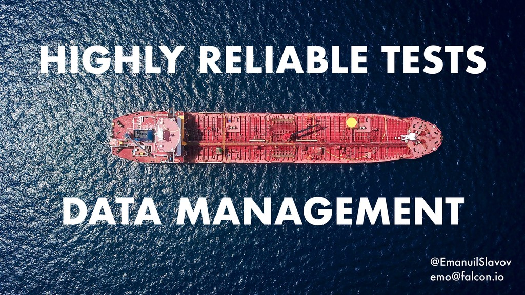 DATA MANAGEMENT HIGHLY RELIABLE TESTS @EmanuilS...