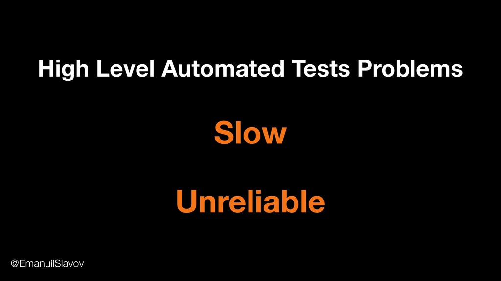 High Level Automated Tests Problems Slow Unreli...