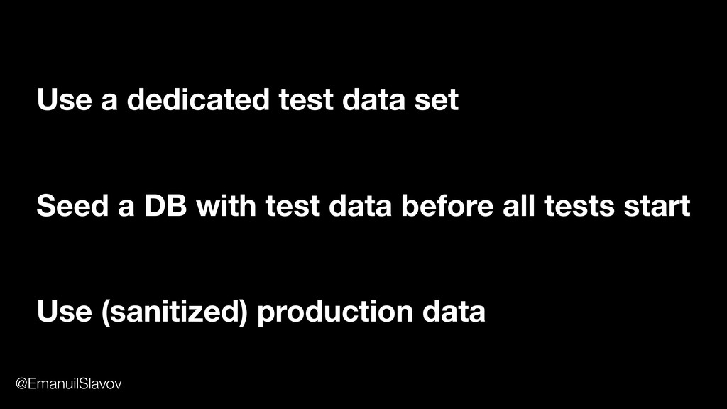 Use a dedicated test data set Use (sanitized) p...