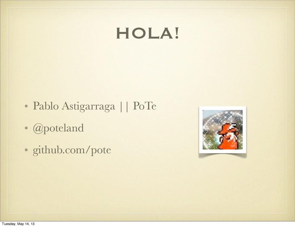 HOLA! • Pablo Astigarraga || PoTe • @poteland •...