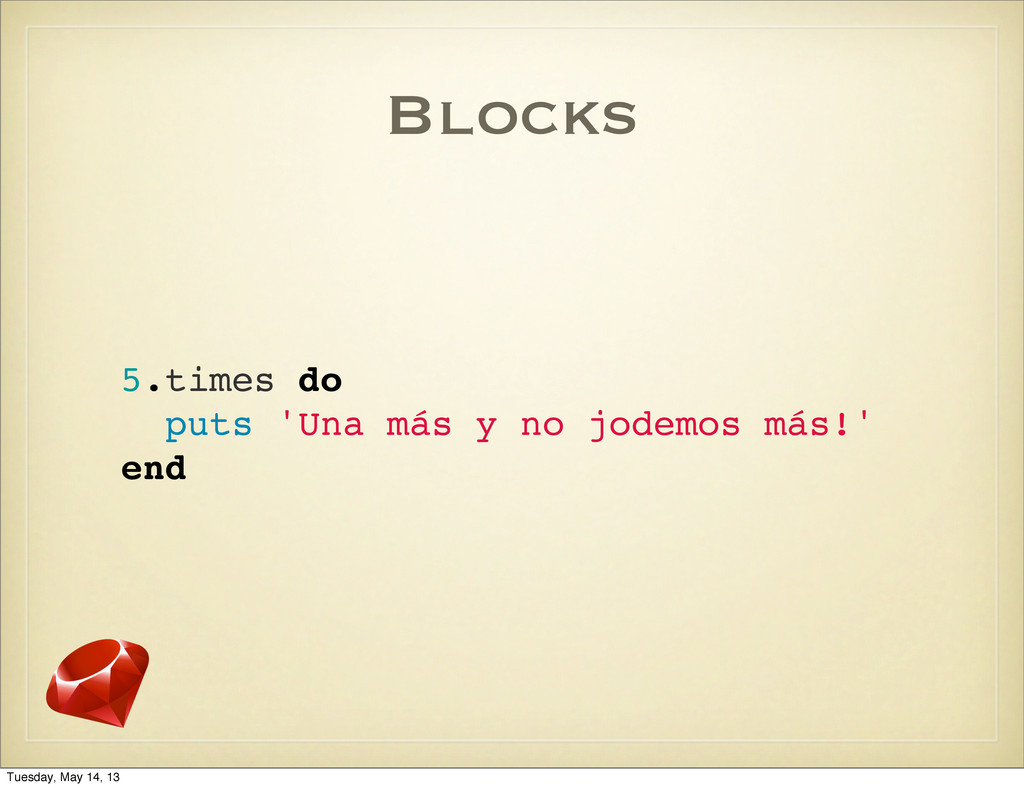 Blocks 5.times do puts 'Una más y no jodemos má...