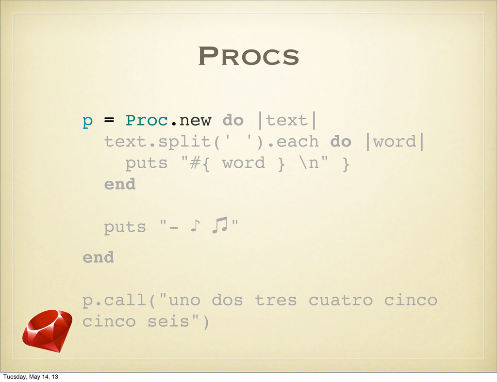 Procs p = Proc.new do |text| text.split(' ').ea...