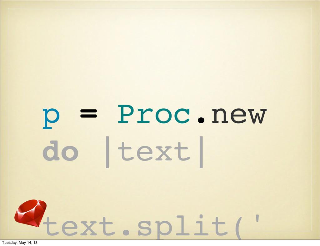 p = Proc.new do |text| text.split(' Tuesday, Ma...