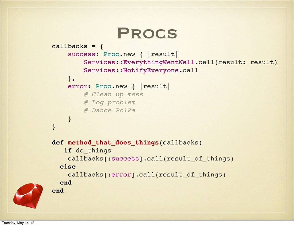 Procs callbacks = { success: Proc.new { |result...