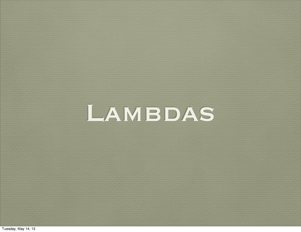 Lambdas Tuesday, May 14, 13
