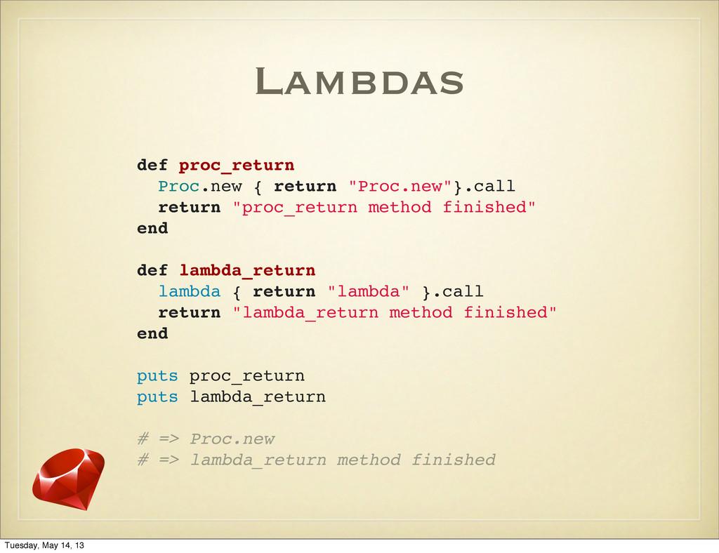 """Lambdas def proc_return Proc.new { return """"Proc..."""