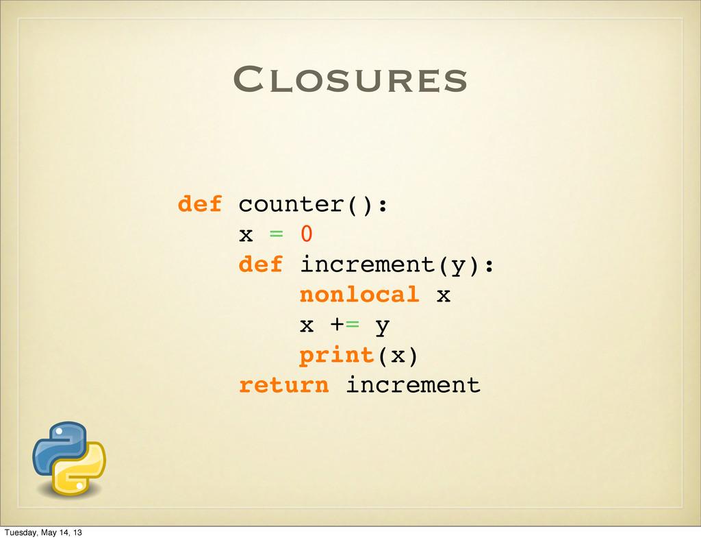 Closures def counter(): x = 0 def increment(y):...