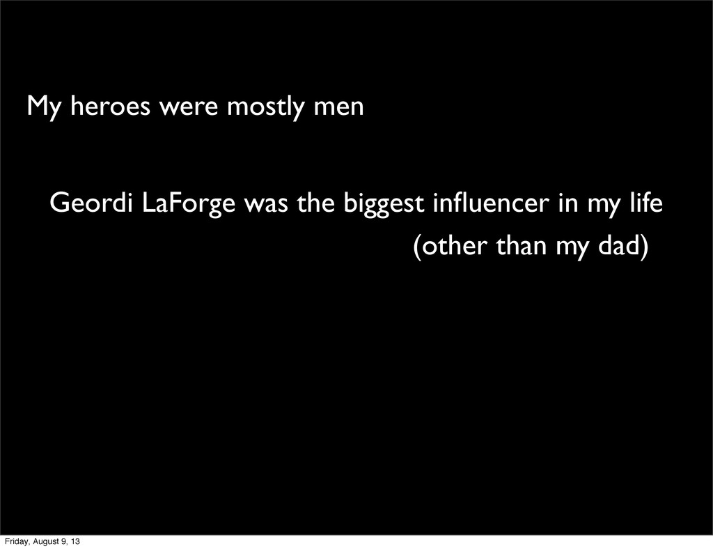 My heroes were mostly men Geordi LaForge was th...