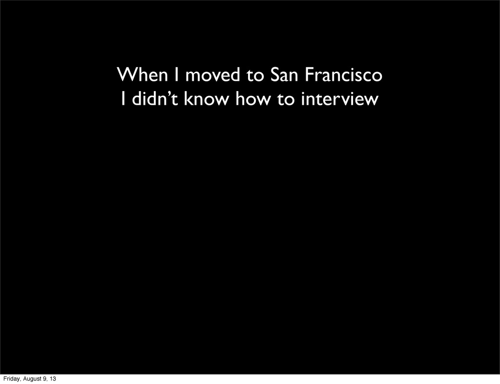 When I moved to San Francisco I didn't know how...