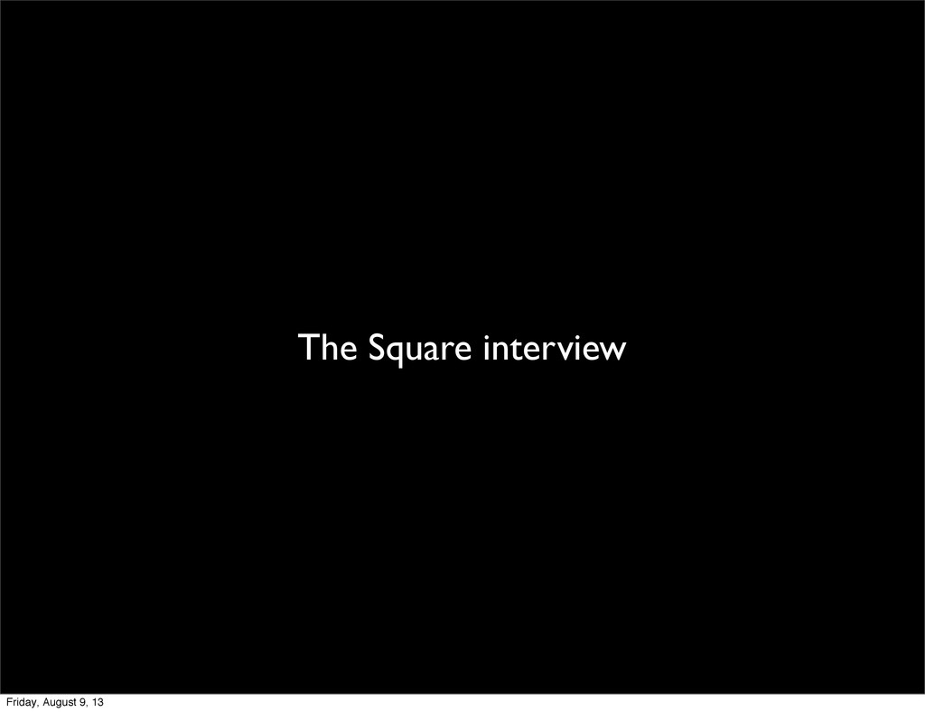 The Square interview Friday, August 9, 13