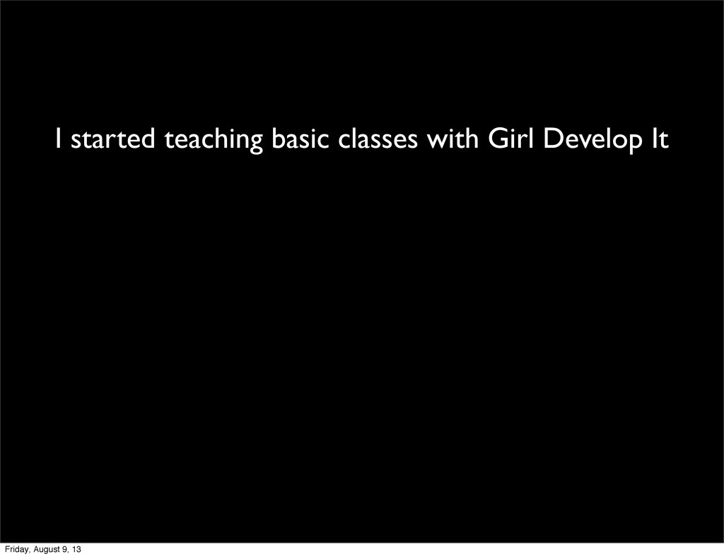 I started teaching basic classes with Girl Deve...