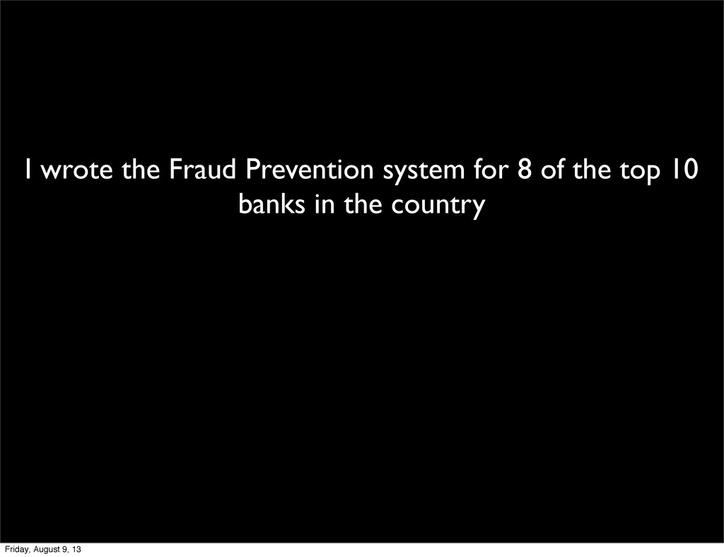 I wrote the Fraud Prevention system for 8 of th...