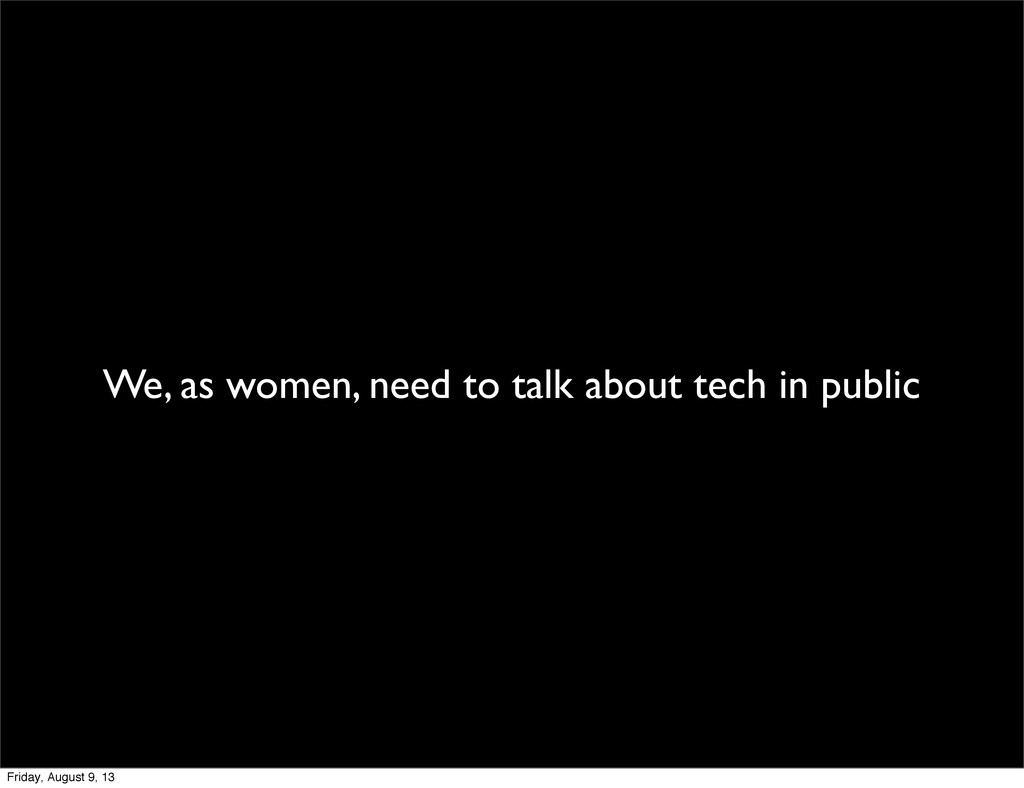 We, as women, need to talk about tech in public...