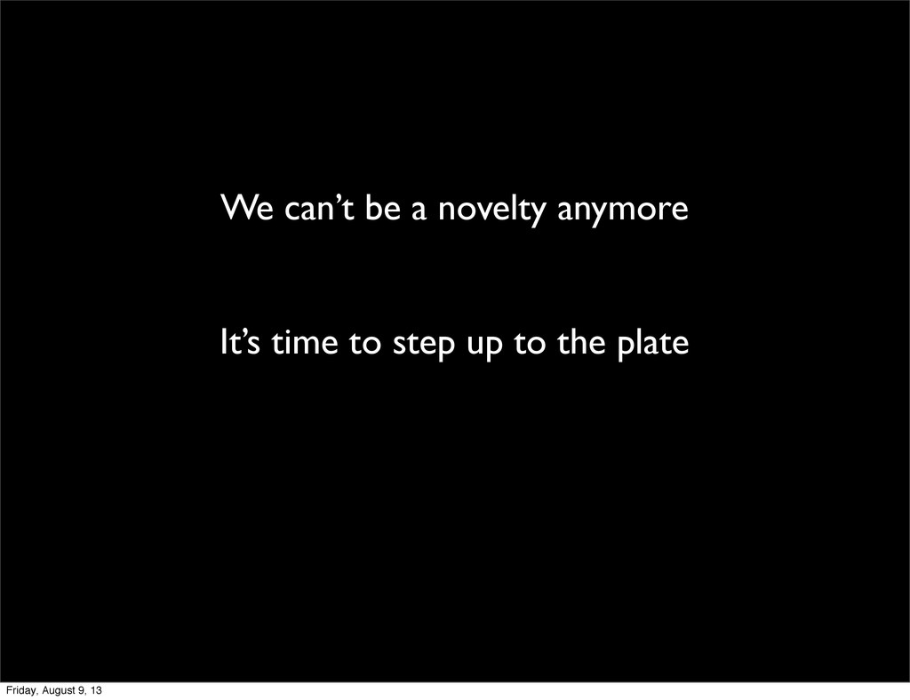 We can't be a novelty anymore It's time to step...