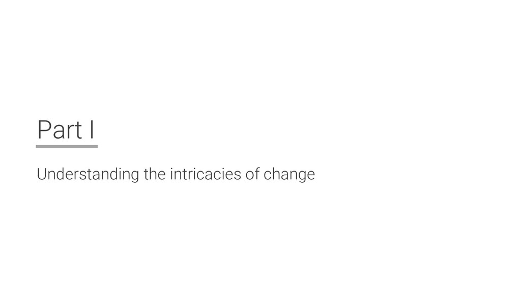 Part I Understanding the intricacies of change