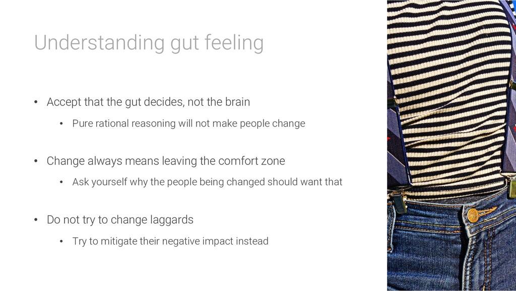 Understanding gut feeling • Accept that the gut...