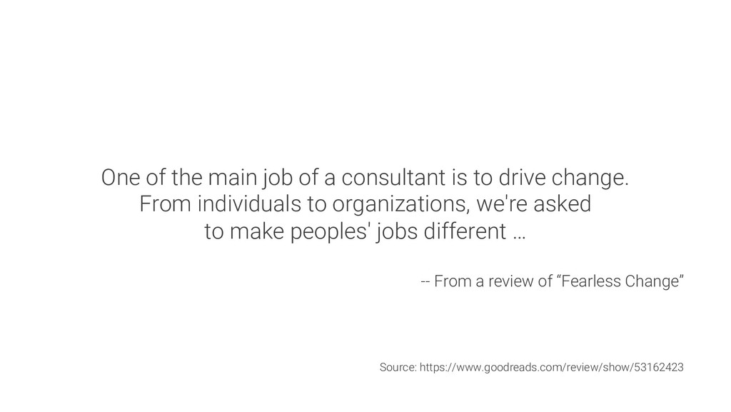 One of the main job of a consultant is to drive...