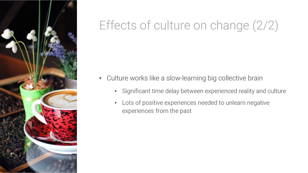 Effects of culture on change (2/2) • Culture wo...