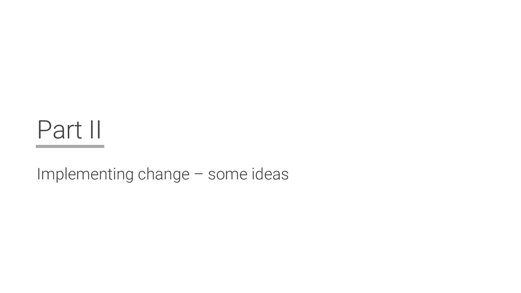 Part II Implementing change – some ideas