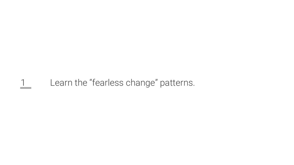 """1 Learn the """"fearless change"""" patterns."""