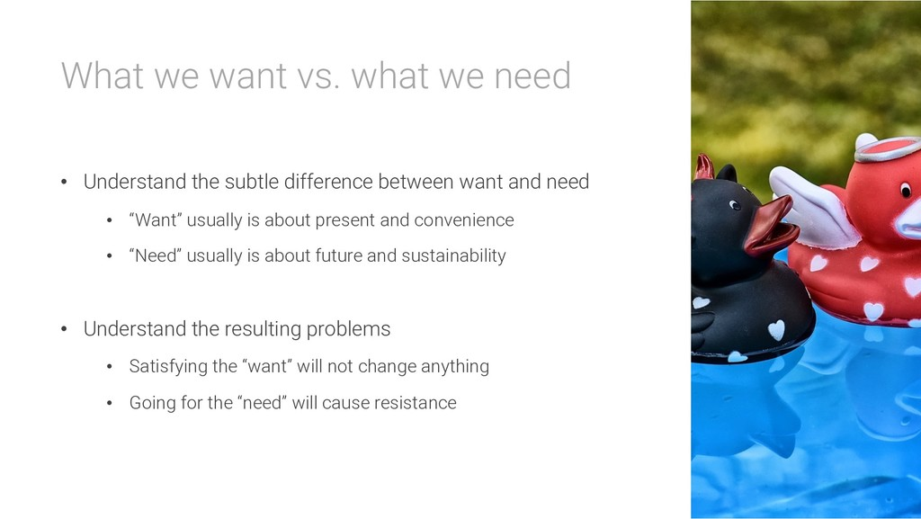 What we want vs. what we need • Understand the ...