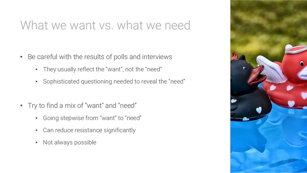 What we want vs. what we need • Be careful with...