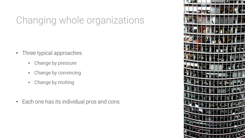 Changing whole organizations • Three typical ap...