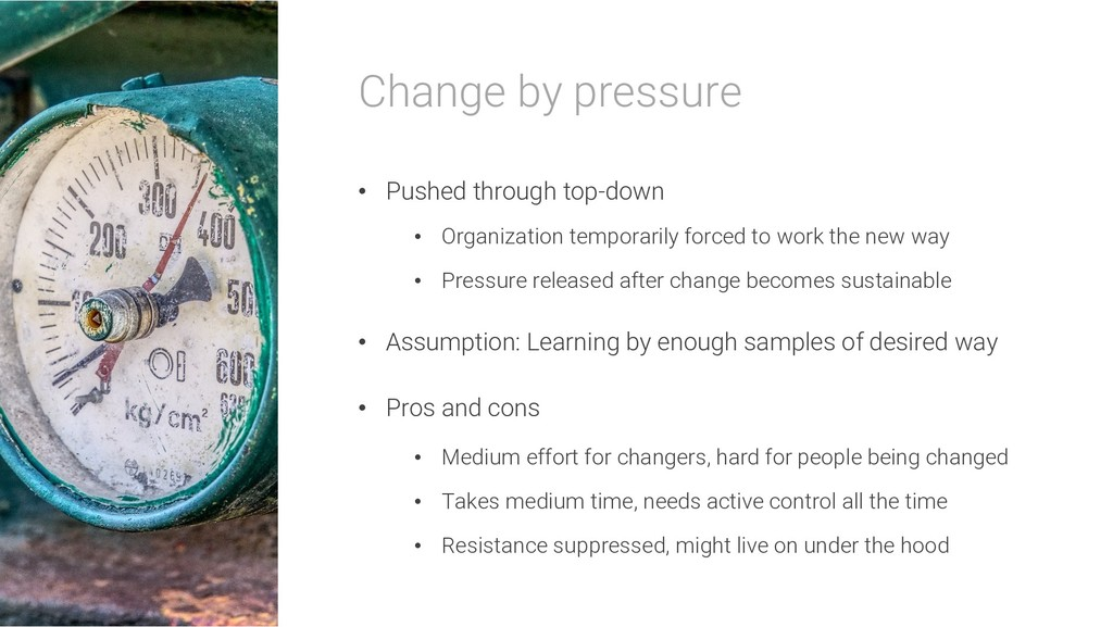 Change by pressure • Pushed through top-down • ...