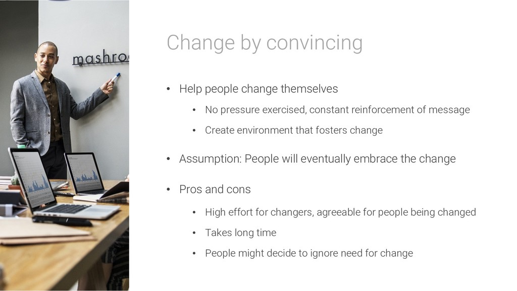 Change by convincing • Help people change thems...