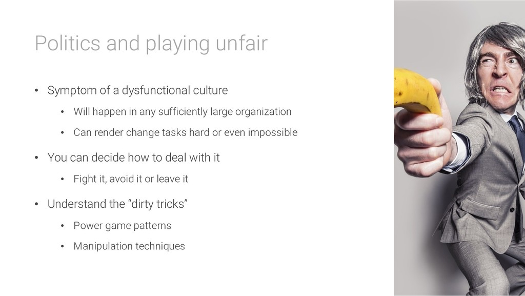 Politics and playing unfair • Symptom of a dysf...