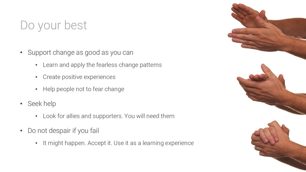 Do your best • Support change as good as you ca...