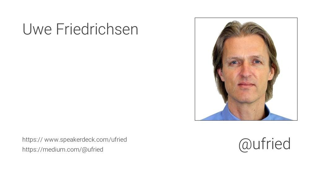 Uwe Friedrichsen https:// www.speakerdeck.com/u...