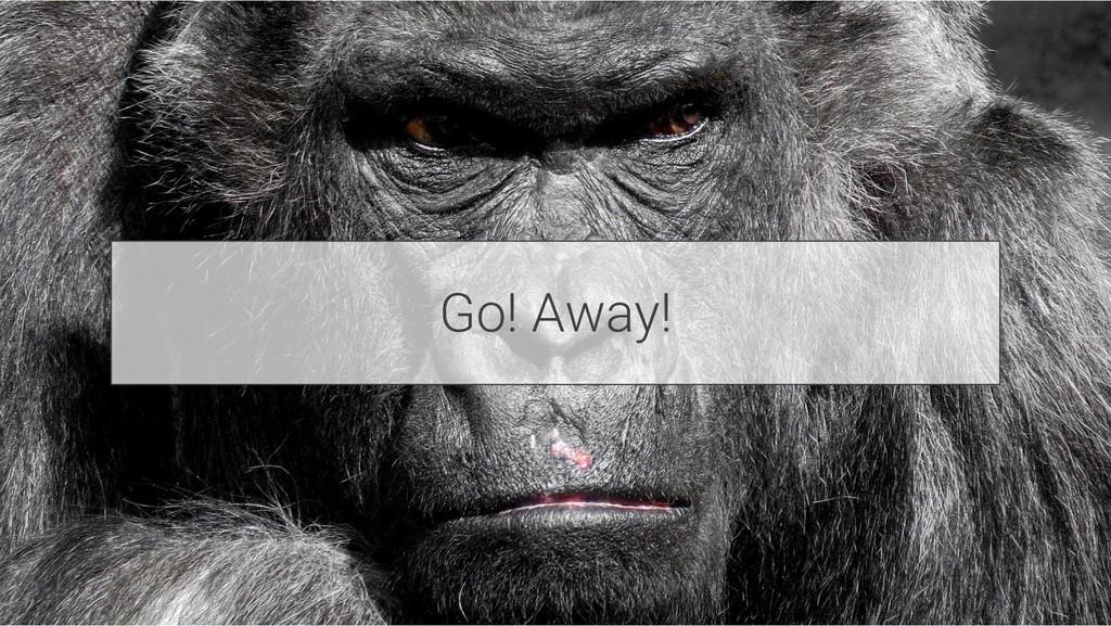 Go! Away!