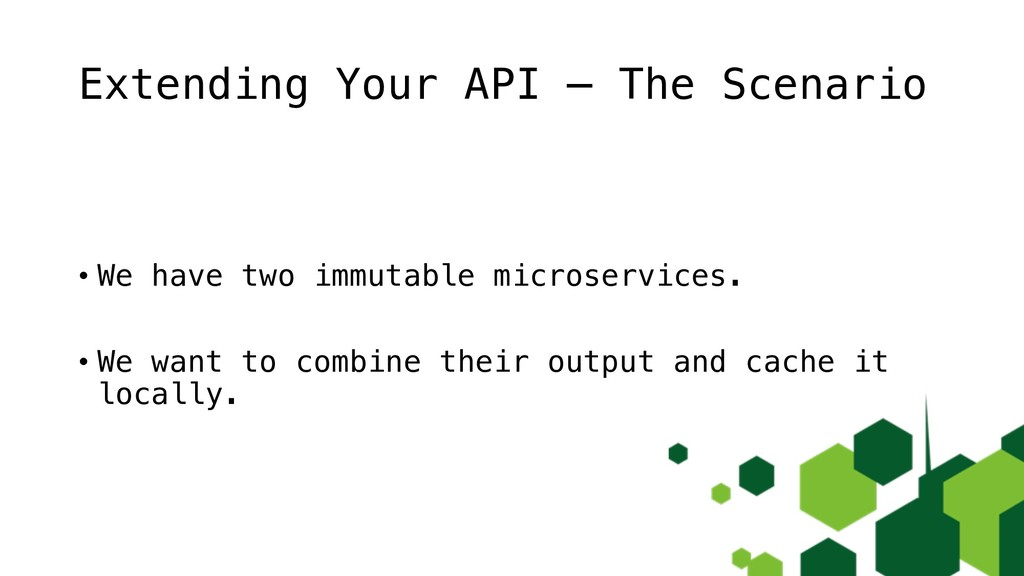 Extending Your API – The Scenario • We have two...