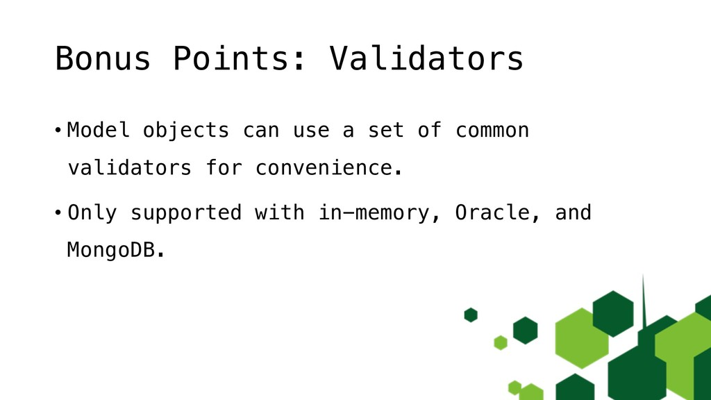 Bonus Points: Validators • Model objects can us...