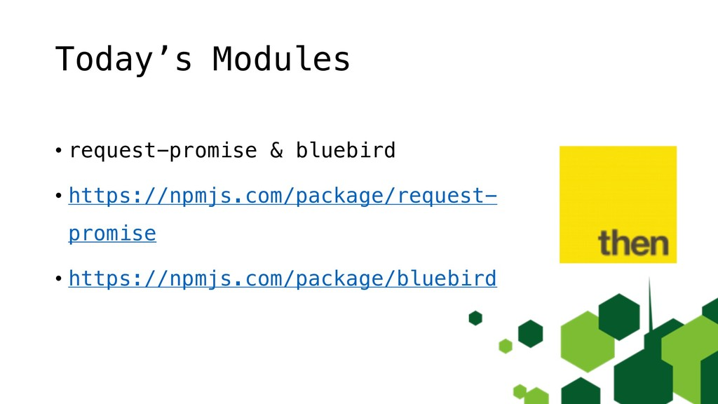 Today's Modules • request-promise & bluebird • ...