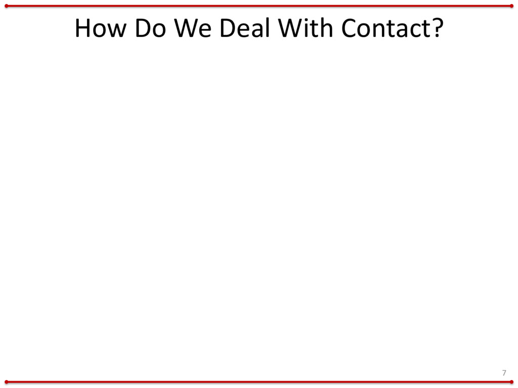 How Do We Deal With Contact? 7