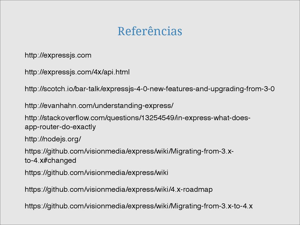 Referências http://expressjs.com/4x/api.html ht...
