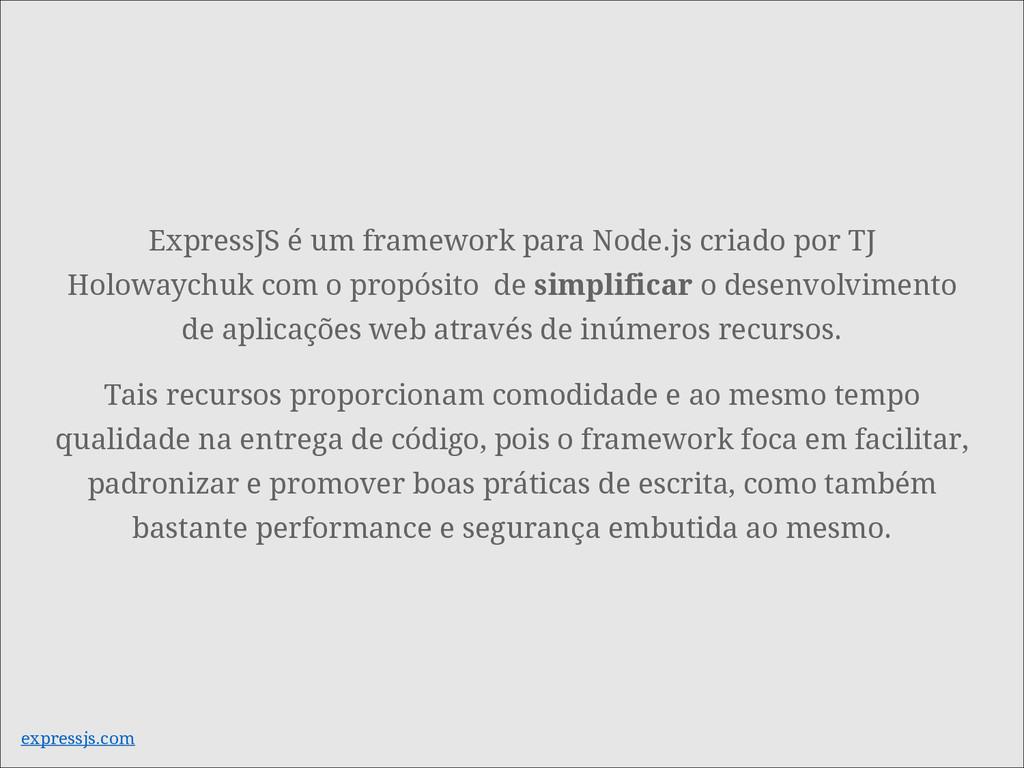 ExpressJS é um framework para Node.js criado po...