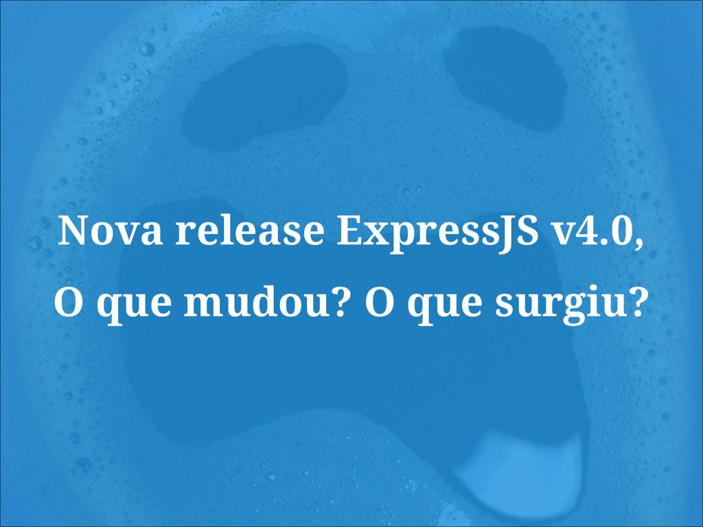 Nova release ExpressJS v4.0, O que mudou? O que...
