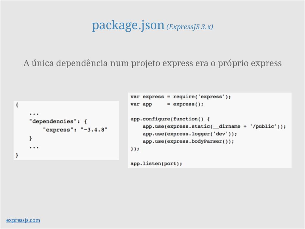 package.json (ExpressJS 3.x) A única dependênci...